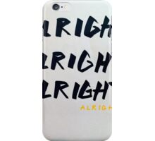 Alright Alright Alright iPhone Case/Skin