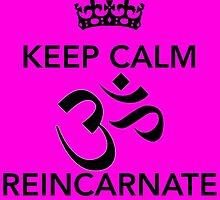 Keep Calm Om Reincarnate 6 by Claritea