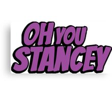 Oh you stancey - 2 Canvas Print