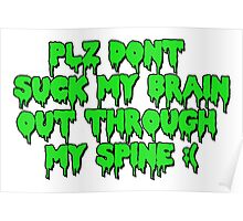 Plz dont suck my brain out through my spine.  Poster
