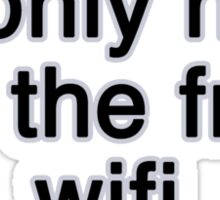 i'm only here for the free wifi Sticker