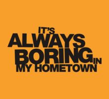 It's Always Boring in My Hometown T-Shirt