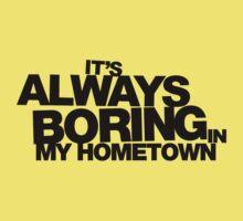 It's Always Boring in My Hometown Kids Clothes
