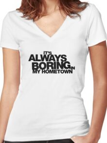 It's Always Boring in My Hometown Women's Fitted V-Neck T-Shirt