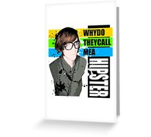 Why Do They Call Me A Hipster? Greeting Card