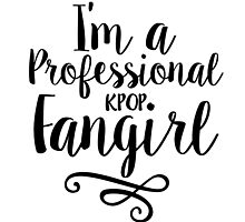 I'm a Professional Kpop Fangirl by skeletonvenus