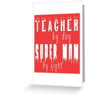 teacher by day super mom by night Greeting Card