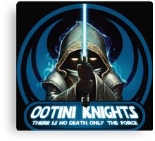 Ootini Knights  - There is no death, only the force. Canvas Print