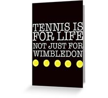 TENNIS IS FOR LIFE NOT JUST FOR WIMBLEDON Greeting Card