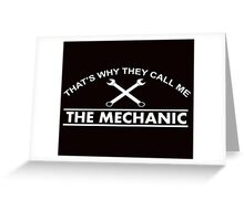 THAT'S WHY THEY CALL ME THE MECHANIC Greeting Card
