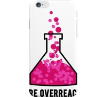 You're Overreacting Chemistry Science Beaker iPhone Case/Skin