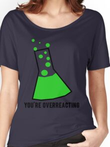 You're Overreacting Chemistry Science Beaker Women's Relaxed Fit T-Shirt