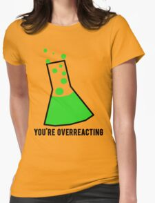You're Overreacting Chemistry Science Beaker Womens T-Shirt
