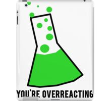 You're Overreacting Chemistry Science Beaker iPad Case/Skin