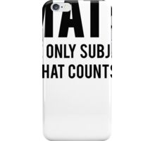 Math The Only Subject That Counts iPhone Case/Skin