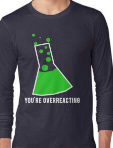You're Overreacting Chemistry Science Beaker Long Sleeve T-Shirt