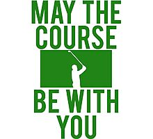 Golf May The Course Be With You Photographic Print