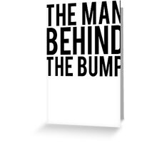 The Man Behind The Bump Dad To Be Greeting Card