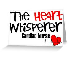 THE HEART WHISPERER CARDIAC NURSE Greeting Card