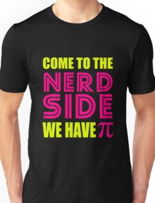 Come To Nerd Side We Have Pi Unisex T-Shirt