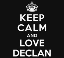 Keep Calm and Love Declan by deepdesigns