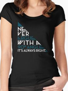 NEVER ARGUE WITH A 90° ANGLE IT'S ALWAYS RIGHT Women's Fitted Scoop T-Shirt