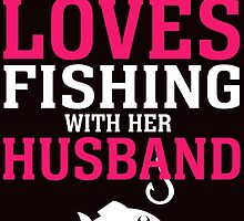 this girl loves fishing with her husband by teeshirtz