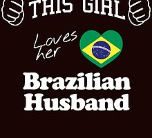 this girl loves her brazilian husband by teeshirtz
