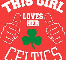 THIS GIRL LOVES HER CELTICS by teeshirtz