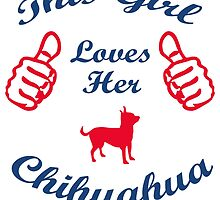 THIS GIRL LOVES HER CHIHUAHUA by teeshirtz