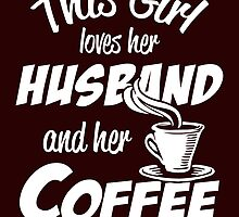 this girl loves her husband and her coffee by teeshirtz
