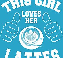 THIS GIRL LOVES HER LATTES by teeshirtz