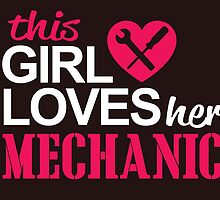 this girl loves her mechanic by teeshirtz