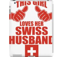 THIS GIRL LOVES HER SWISS HUSBAND iPad Case/Skin