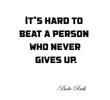 It's hard to beat a person who never gives up. by Sankalp Kotewar