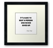 It's hard to beat a person who never gives up. Framed Print