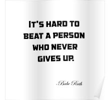 It's hard to beat a person who never gives up. Poster