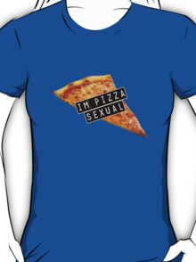 I'm pizza-sexual T-Shirt