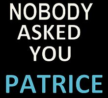 NOBODY ASKED YOU PATRICE by Charlie Smith