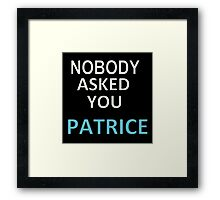 NOBODY ASKED YOU PATRICE Framed Print