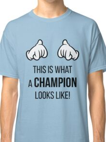 This Is What A Champion Looks Like! (Comic-Hands / Black) Classic T-Shirt