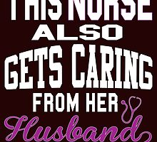 this nurse also gets caring from her husband by teeshirtz