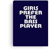 Girls Prefer The Bass Player - Bassist Top Canvas Print