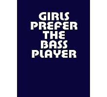 Girls Prefer The Bass Player - Bassist Top Photographic Print