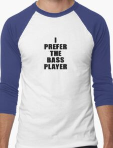 Music Band - I Prefer The Bass Player - Bassist T-Shirt Men's Baseball ¾ T-Shirt