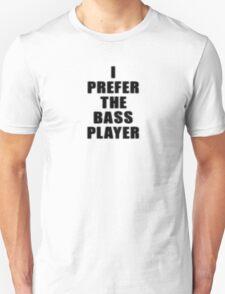 Music Band - I Prefer The Bass Player - Bassist T-Shirt T-Shirt
