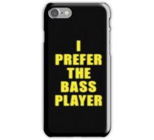 Band - I Prefer The Bass Player Is The Best - Shirt iPhone Case/Skin