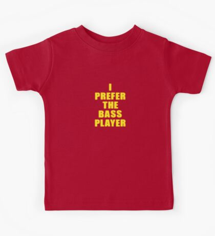 Band - I Prefer The Bass Player Is The Best - Shirt Kids Tee