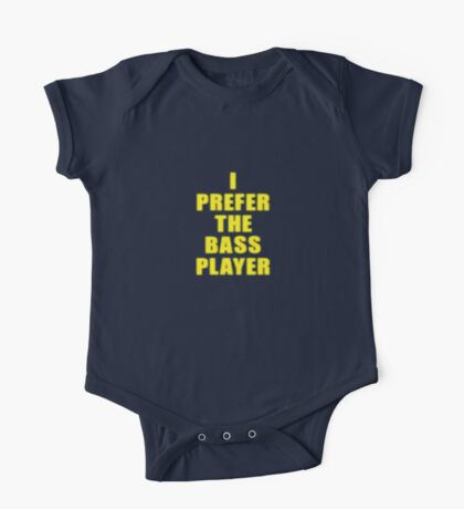 Band - I Prefer The Bass Player Is The Best - Shirt One Piece - Short Sleeve