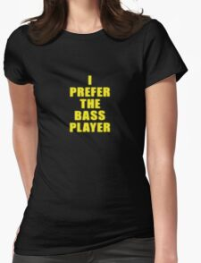 Band - I Prefer The Bass Player Is The Best - Shirt Womens Fitted T-Shirt